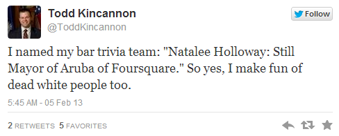Todd Kincannon hates Natalie Holloway too.